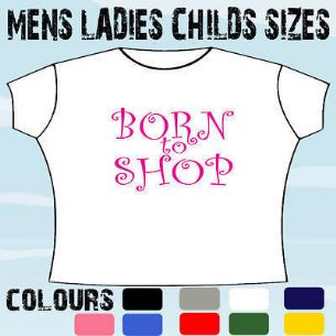 BORN TO SHOP CLOTHES SEXY LADIES T-SHIRT ALL SIZES